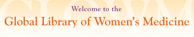 Welcome to the Global Library of Womens Medicine (GLOWM)